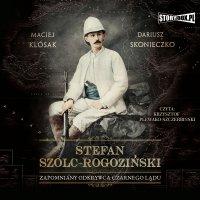 Stefan Szolc-Rogoziński. Zapomniany odkrywca Czarnego Lądu - Maciej Klósak