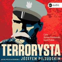 Terrorysta. Michał Wójcik w rozmowie z Józefem Piłsudskim - Józef Piłsudski