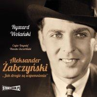 Aleksander Żabczyński. Jak drogie są wspomnienia - Ryszard Wolański