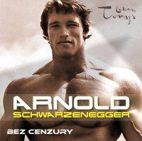 Arnold Schwarzenegger bez cenzury. Prawdziwa biografia legendy sportu i filmu. - Renata Pawlak