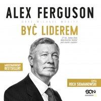 Alex Ferguson. Być liderem - Alex Ferguson