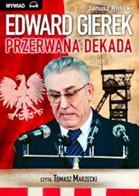 Edward Gierek: przerwana dekada - Janusz Rolicki