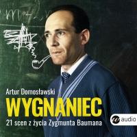 Wygnaniec. 21 scen z życia Zygmunta Baumana - Artur Domosławski