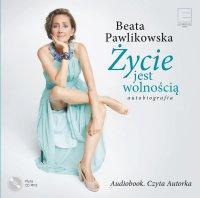 Autobiografia. Życie jest wolnością - Beata Pawlikowska