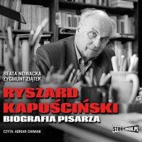 Ryszard Kapuściński. Biografia pisarza - Beata Nowacka