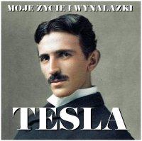 Nikola Tesla. Moje życie i wynalazki - Nikola Tesla