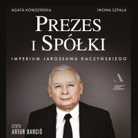 Prezes i Spółki. Imperium Jarosława Kaczyńskiego - Iwona Szpala