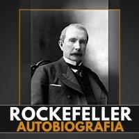 Wspomnienia ludzi i zdarzeń. Moja autobiografia - John D. Rockefeller