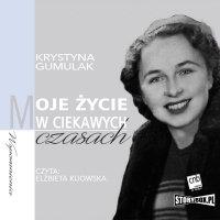 Moje życie w ciekawych czasach - Krystyna Gumulak