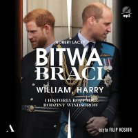 Bitwa braci. William, Harry i historia rozpadu rodziny Windsorów - Robert Lacey