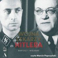 Wojna lekarzy Hitlera - Bartosz T. Wieliński