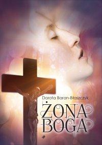 Żona Boga - Dorota Baran-Błaszczyk