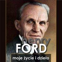 Henry Ford. Moje życie i dzieło - Henry Ford