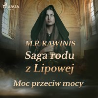 Saga rodu z Lipowej 21. Moc przeciw mocy - Marian Piotr Rawinis