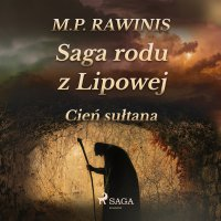 Saga rodu z Lipowej 16: Cień sułtana - Marian Piotr Rawinis