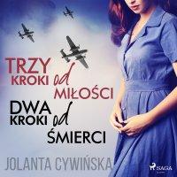 Trzy kroki od miłości, dwa kroki od śmierci - Jolanta Cywińska, Jolanta Cywinska