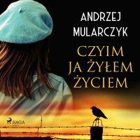 Czyim ja żyłem życiem - Andrzej Mularczyk