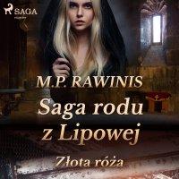 Saga rodu z Lipowej 28: Złota róża - Marian Piotr Rawinis