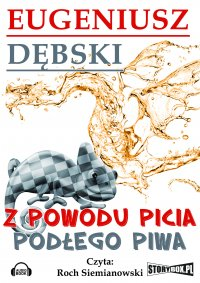 Z powodu picia podłego piwa - Eugeniusz Dębski