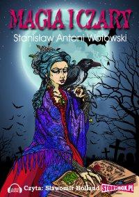 Magia i czary - Stanisław Antoni Wotowski