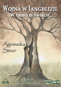 Wojna w Jangblizji. W tamtym świecie - Agnieszka Steur