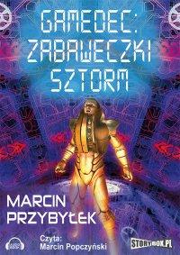 Gamedec: Zabaweczki. Sztorm - Marcin Przybyłek