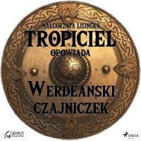 Tropiciel opowiada: Werdeański czajniczek - Małgorzata Lisińska