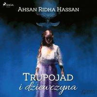 Trupojad i dziewczyna - Ahsan Ridha Hassan