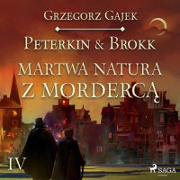 Peterkin & Brokk 4: Martwa natura z mordercą - Grzegorz Gajek