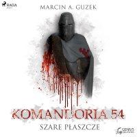 Szare Płaszcze: Komandoria 54 - Marcin A. Guzek
