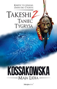 Takeshi. Taniec tygrysa. Tom 2 - Maja Lidia Kossakowska