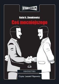 Coś mocniejszego - Rafał A. Ziemkiewicz