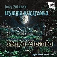Trylogia Księżycowa - Stara Ziemia - Jerzy Żuławski