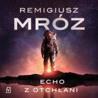 Echo z otchłani - Remigiusz Mróz