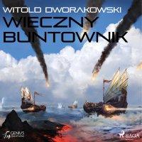 Wieczny buntownik - Witold Dworakowski