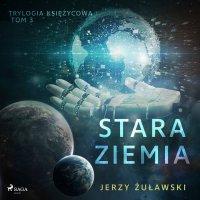 Trylogia księżycowa 3: Stara Ziemia - Jerzy Żuławski