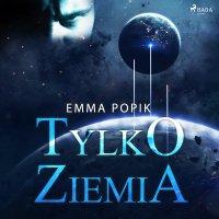 Tylko ziemia - Emma Popik