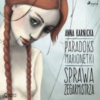 Paradoks marionetki: Sprawa Zegarmistrza - Anna Karnicka