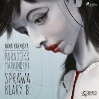 Paradoks marionetki: Sprawa Klary B. - Anna Karnicka