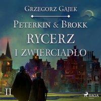 Peterkin & Brokk 2: Rycerz i zwierciadło - Grzegorz Gajek