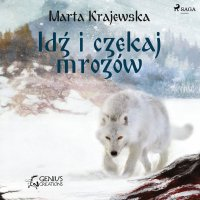 Idź i czekaj mrozów - Marta Krajewska