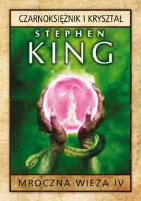 Mroczna Wieża IV: Czarnoksiężnik i kryształ - Stephen King