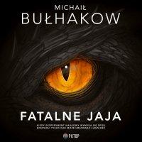 Fatalne jaja - Michaił Bułhakow