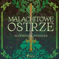 Malachitowe ostrze - Aleksandra Pisarska