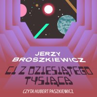 Ci z Dziesiątego Tysiąca - Jerzy Broszkiewicz