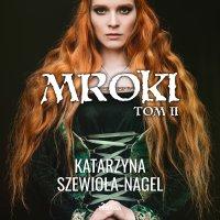 Mroki. Tom 2 - Katarzyna Szewioła Nagel