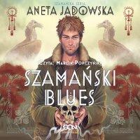Szamański blues. Trylogia szamańska. Część 1 - Aneta Jadowska