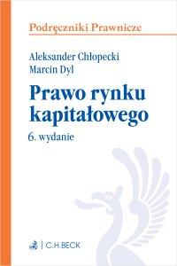 Prawo rynku kapitałowego. Wydanie 6 - Aleksander Chłopecki