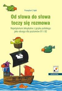 Od słowa do słowa toczy się rozmowa. Repetytorium leksykalne z języka polskiego jako obcego dla poziomów B1 i B2 - Przemysław E. Gębal