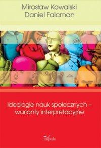 Ideologie nauk społecznych – warianty interpretacyjne - Mirosław Kowalski